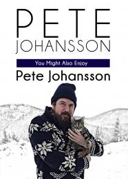 Pete Johansson: You Might Also Enjoy Pete Johansson